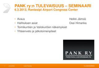 PANK ry:n TULEVAISUUS – SEMINAARI 6.3.2013, Rantasipi  Airport Congress  Center
