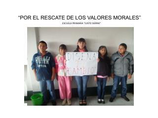 """""""POR EL RESCATE DE LOS VALORES MORALES"""""""