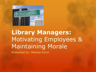 Library Managers:  Motivating Employees & Maintaining Morale