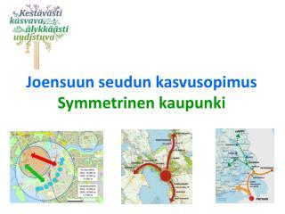 Joensuun seudun kasvusopimus  Symmetrinen  kaupunki