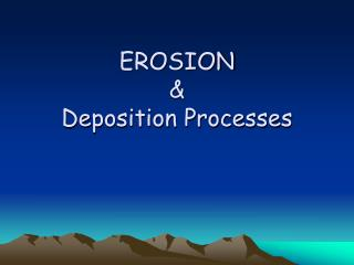 EROSION  &  Deposition Processes