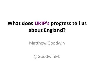 What  does  UKIP's  progress tell  us about  England?