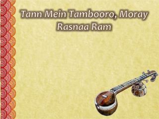 Tann  Mein  Tambooro , Moray  Rasnaa  Ram