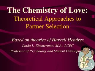 The Chemistry of Love:  Theoretical Approaches to  Partner Selection