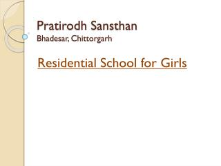Pratirodh Sansthan Bhadesar ,  Chittorgarh