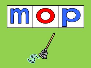 Here  is  Pop. I  will  mop  and  mop.