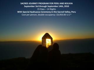 SACRED JOURNEY PROGRAM FOR PERU AND BOLIVIA September 3rd through September 14th, 2010