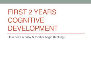 First 2 years                       Cognitive Development