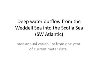 Deep water outflow from the Weddell Sea into  the Scotia Sea  ( SW Atlantic)