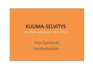 KUUMA-SELVITYS KUUMA-seminaari  29.5.2013