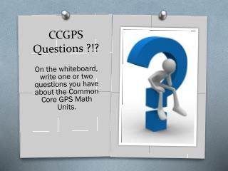CCGPS Questions ?!?