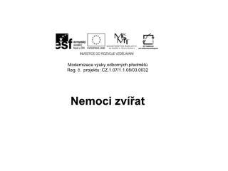 Modernizace výuky odborných předmětů Reg . č.  projektu: CZ.1.07/1.1.08/03.0032 Nemoci zvířat