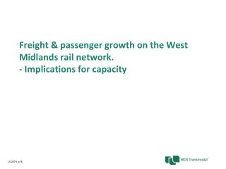 Freight & passenger growth on the West Midlands rail network. - Implications for capacity