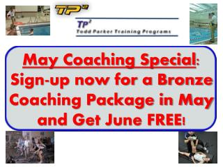 May Coaching Special : Sign-up now for a Bronze Coaching Package in May and Get June FREE!