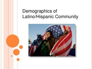Demographics of  Latino/Hispanic Community