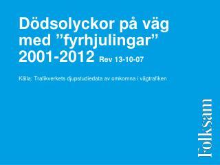 """Dödsolyckor på väg med """"fyrhjulingar"""" 2001-2012  Rev 13-10-07"""