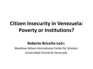 Citizen Insecurity  in Venezuela: Poverty or Institutions ?