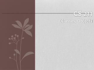CS 211 Classes, Objects