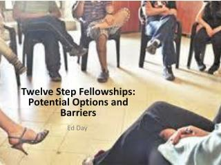 Twelve Step Fellowships:  Potential Options and Barriers