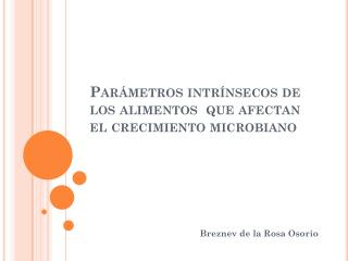Parámetros intrínsecos de los alimentos  que afectan el crecimiento microbiano