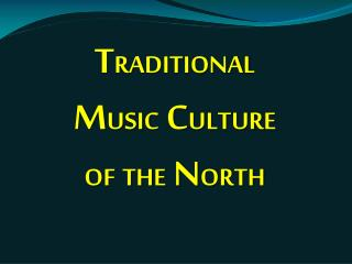 T RADITIONAL  M USIC  C ULTURE  OF THE  N ORTH