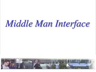 Middle Man Interface