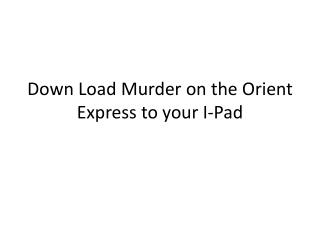 Down Load Murder on the Orient Express to your I-Pad