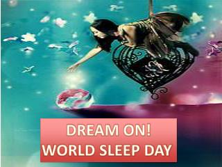 DREAM ON! WORLD SLEEP DAY