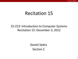 Recitation 15 15-213: Introduction to Computer Systems Recitation  15: December 3,  2012