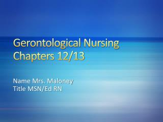 Gerontological  Nursing Chapters 12/13