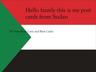 Hello family this is my post cards from Sudan
