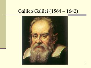 Galileo  Galilei  (1564 � 1642)