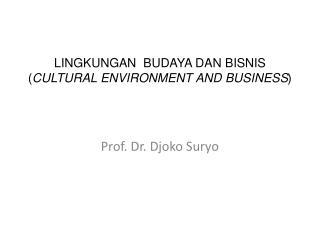LINGKUNGAN  BUDAYA DAN  BISNIS ( CULTURAL ENVIRONMENT AND BUSINESS )