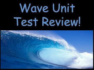 Wave Unit  Test Review!