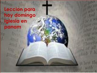 Leccion para hoy domingo Iglesia  en   panam