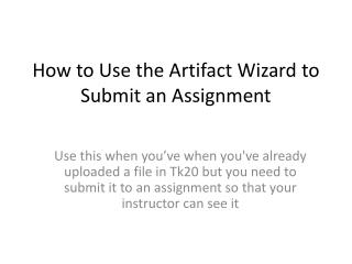 How to Use the Artifact Wizard to  Submit an Assignment