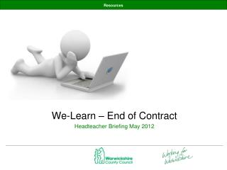 We-Learn – End of Contract Headteacher Briefing May 2012