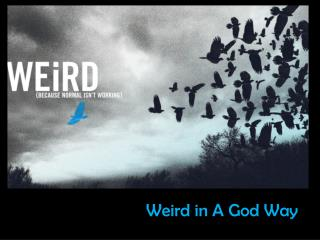 Weird in A God Way