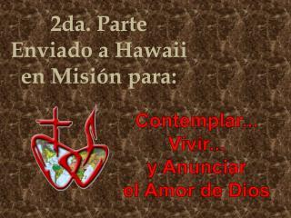 2da. Parte        Enviado a Hawaii en Misión para: