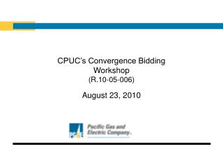 CPUC s Convergence Bidding Workshop R.10-05-006