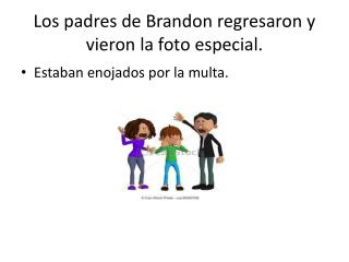 Los padres de Brandon  regresaron  y  vieron  la  foto  especial.