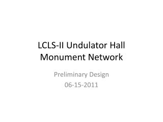 LCLS-II  Undulator  Hall Monument Network