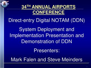 Direct-entry Digital NOTAM DDN System Deployment and Implementation Presentation and Demonstration of DDN Presenters: Ma