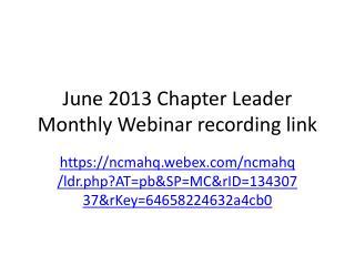 June 2013 Chapter Leader Monthly Webinar recording link