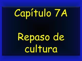 Capítulo 7A Repaso de cultura