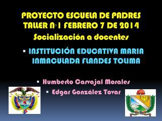 PROYECTO ESCUELA DE PADRES  TALLER N°1 FEBRERO 7 DE 2014 Socialización a docentes