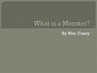 What is a Monster?