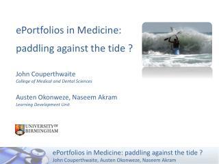 ePortfolios  in Medicine:  paddling against the tide ? John Couperthwaite