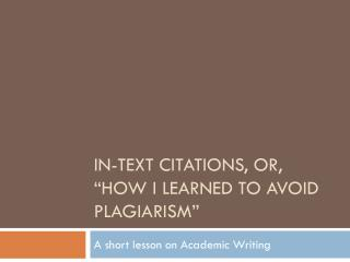 In-Text Citations, or, �How I learned to avoid Plagiarism�