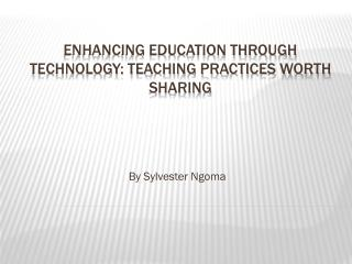ENHANCING EDUCATION THROUGH TECHNOLOGY: TEACHING  PRACTICES WORTH SHARING